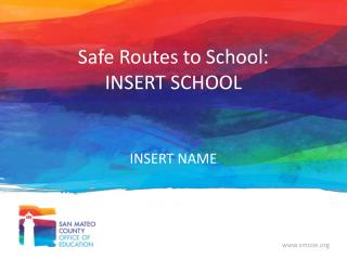 Safe Routes to School: INSERT SCHOOL