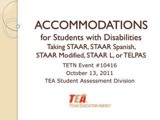 TETN Event #10416  October 13, 2011 TEA Student Assessment Division