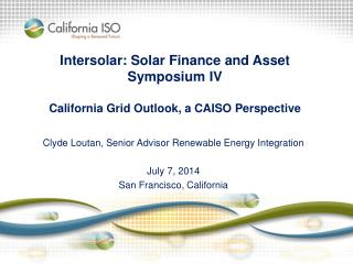 Intersolar: Solar Finance and Asset Symposium  IV California Grid Outlook, a CAISO Perspective