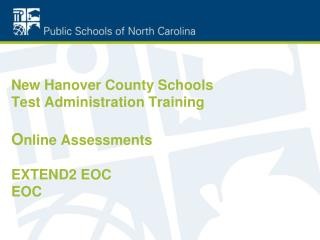 New Hanover County Schools Test Administration Training O nline Assessments EXTEND2 EOC EOC