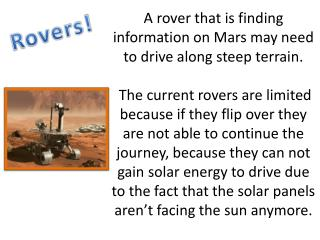 A rover that is finding information on Mars may need to drive along steep terrain.