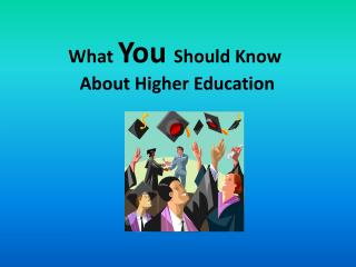 What  You  Should Know  About Higher Education