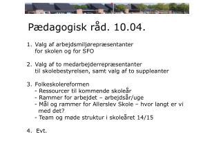 Pædagogisk råd.  10.04 .