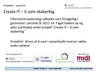 "Projekt "" Create  IT – it som skaberfag""                   it-vest.dk/it-i-gymnasiet"