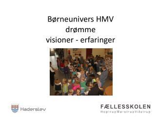Børneunivers  HMV drømme  visioner  - erfaringer