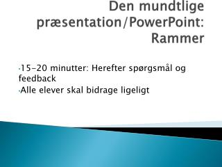 Den mundtlige præsentation/PowerPoint: Rammer