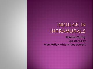 Indulge in  Intramurals