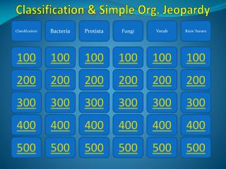 Classification & Simple Org. Jeopardy