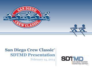 San Diego Crew Classic ® SDTMD Presentation February 14, 2014