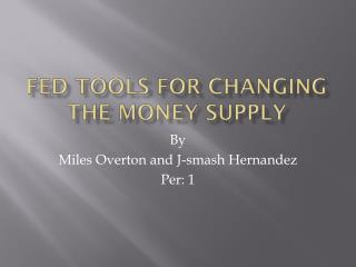 Fed Tools for Changing the Money  S upply