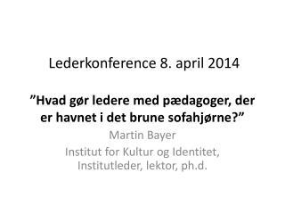 Martin Bayer Institut for Kultur og Identitet, Institutleder, lektor, ph.d.