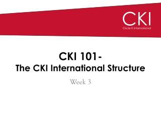 CKI 101-  The CKI International Structure