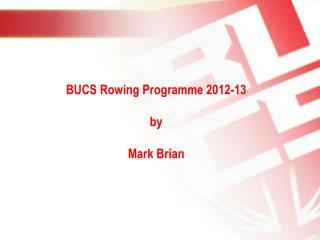 BUCS Rowing Programme 2012-13 b y Mark Brian