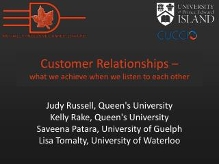 Customer Relationships �  what we achieve when we listen to each other