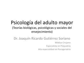 Psicología del adulto mayor (Teorías biológicas, psicológicas y sociales del envejecimiento)