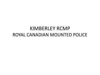 KIMBERLEY RCMP ROYAL CANADIAN MOUNTED POLICE