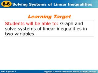 Students will be able to:  Graph and solve systems of linear inequalities in two variables.