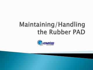 Maintaining/Handling the Rubber PAD