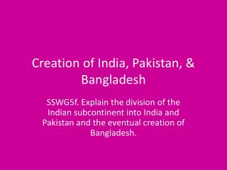 Creation of India, Pakistan, &  Bangladesh