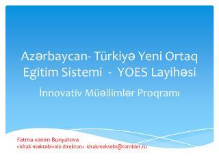 Az ə rbaycan -  Türkiyə Yeni Ortaq Egitim Sistemi   -   YOES Layihəsi