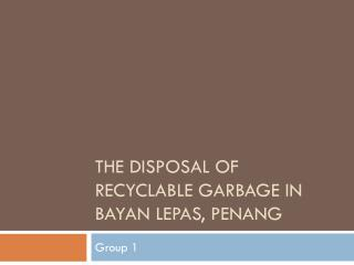 The Disposal of Recyclable Garbage in  bayan lepas , Penang