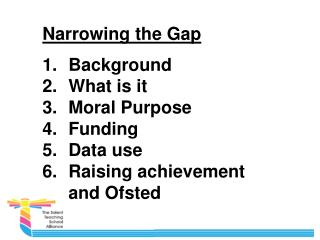 Narrowing the Gap Background What is it Moral Purpose Funding Data use