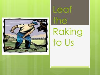 Leaf the Raking to Us