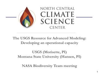 The USGS Resource for Advanced Modeling: Developing an operational capacity USGS (Morisette, PI)