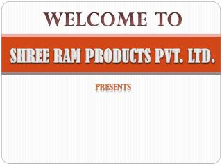 SHREE RAM PRODUCTS PVT. LTD.