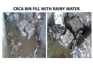 CRCA BIN FILL WITH RAINY WATER