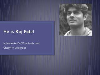 He is Raj Patel