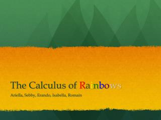 The Calculus of  R a i n b o w s