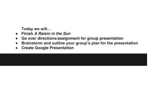 Today we will… Finish  A Raisin in the Sun Go over directions/assignment for group presentation