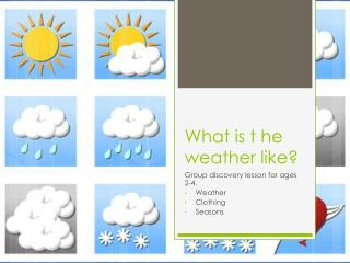 What is t he weather like?