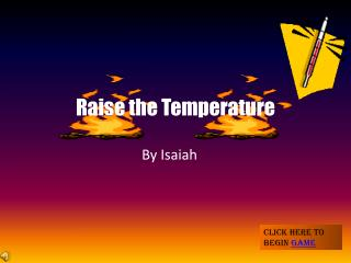 Raise the Temperature