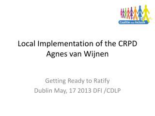 Local Implementation  of the CRPD Agnes van Wijnen