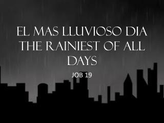 El  mas lluvioso dia The Rainiest of All Days