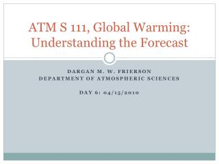 ATM S 111, Global Warming: Understanding the Forecast