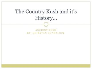 The Country Kush and it's History…