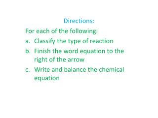 Directions: For each of the following: Classify the type of reaction