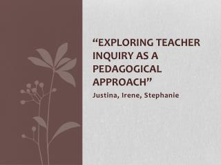 """Exploring Teacher Inquiry as a Pedagogical Approach """