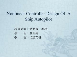 Nonlinear Controller Design Of  A Ship Autopilot