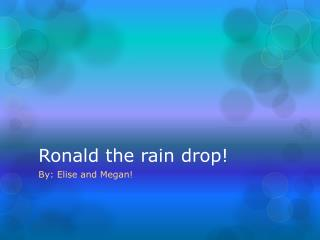 Ronald the rain drop!
