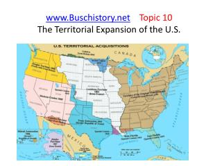 Buschistory     Topic 10 The  Territorial Expansion of the U.S.