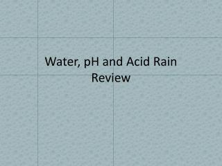 Water, pH and Acid Rain  Review