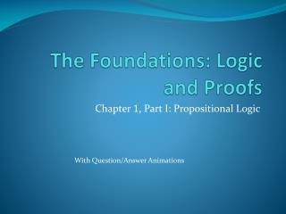 The Foundations : Logic and Proofs