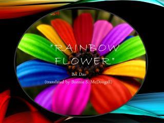 """Rainbow Flower"""