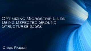 Optimizing  Microstrip  Lines Using Defected Ground Structures (DGS)