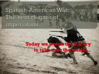 Spanish-American War: The next chapter of imperialism
