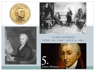 James Monroe April 28, 1758 - July 4, 1831.